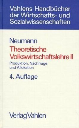 Theoretische Volkswirtschaftslehre Bd. 2: Produktion, Nachfrage und Allokation