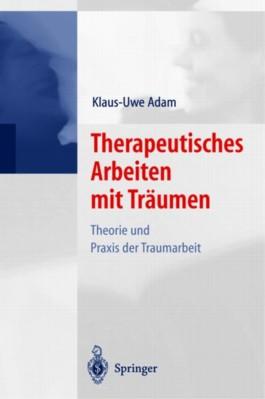 Therapeutisches Arbeiten mit Träumen. Theorie und Praxis der Traumarbeit