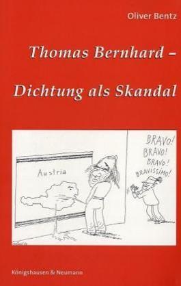 Thomas Bernhard - Dichtung als Skandal
