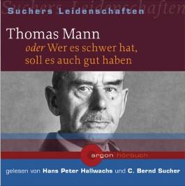 Thomas Mann oder Wer es schwer hat, soll es auch gut haben