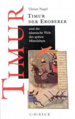 Timur der Eroberer und die islamische Welt des späten Mittelalters
