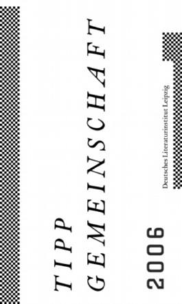 Tippgemeinschaft. Jahresanthologie der Studierenden des Deutschen Literaturinstituts Leipzig 2006