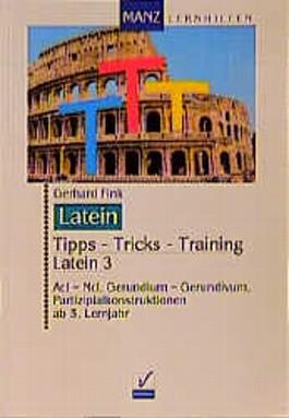 Tipps, Tricks, Training Latein, Bd.3, AcI, NcI, Gerundium, Gerundivum, Partizipialkonstruktionen