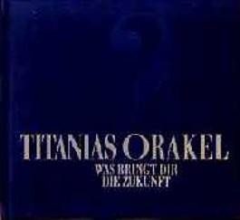 Titanias Orakel. Was bringt dir die Zukunft?