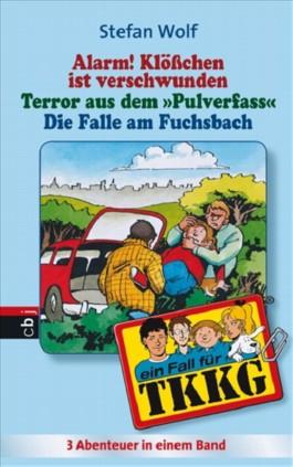 TKKG - Alarm! Klösschen ist verschwunden/Terror aus dem Pulverfass/Die Falle im Fuchsbach