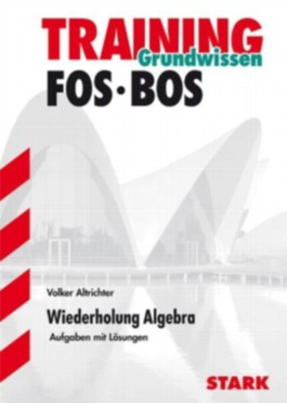Training Mathematik FOS / BOS / Fachschule / Fachakademie / Grundwissen - Wiederholung Algebra