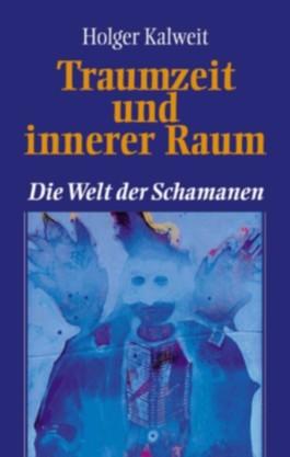 Traumzeit und innerer Raum, Die Welt der Schamanen