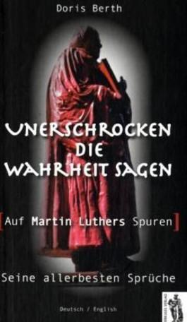 Unerschrocken die Wahrheit sagen - Auf Martin Luthers Spuren