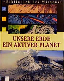 Unsere Erde, ein aktiver Planet