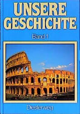 Unsere Geschichte, in 4 Bdn., Bd.1, Von der Steinzeit bis zum Kaiserreich des Mittelalters