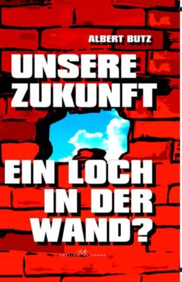 Unsere Zukunft - Ein Loch in der Wand?