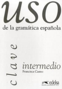 Uso de la gramatica espanola intermedio. Gramática y ejercicios de sistematización para estudiantes de E.L.E.