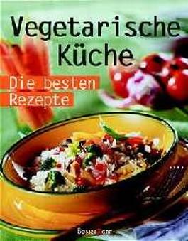 Vegetarische Küche. Die besten Rezepte