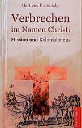 Verbrechen im Namen Christi. Mission und Kolonialismus