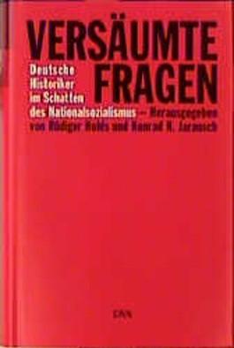 Versäumte Fragen. Deutsche Historiker im Schatten des Nationalsozialismus