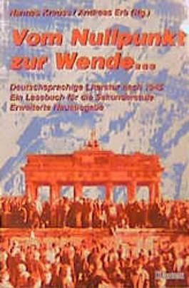 Vom Nullpunkt zur Wende. Deutschsprachige Literatur 1945 - 1990