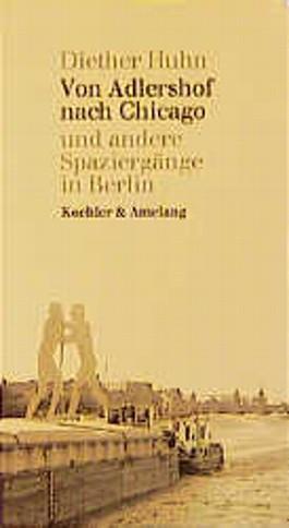 Von Adlershof nach Chicago und andere Spaziergänge in Berlin