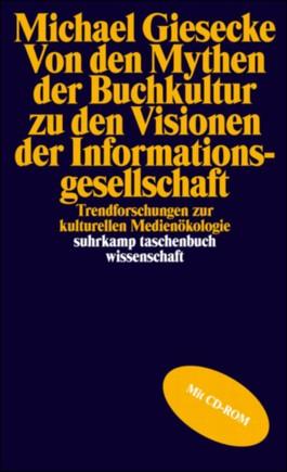 Von den Mythen der Buchkultur zu den Visionen der Informationsgesellschaft, m CD-ROM