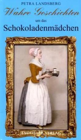 Wahre Geschichten um das Schokoladenmädchen