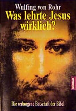 Was lehrte Jesus wirklich?