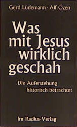 Was mit Jesus wirklich geschah