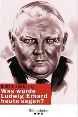 Was würde Ludwig Erhard heute sagen?