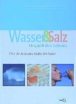 Wasser & Salz, Urquell des Lebens. Über die heilenden Kräfte der Natur