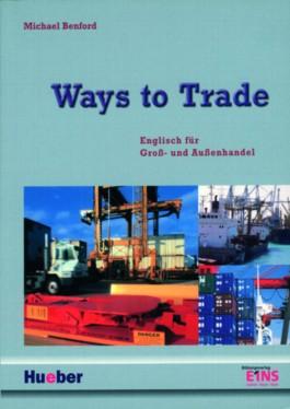 Ways to Trade. Englisch für Gross- und Aussenhandel. Berufliche Schulen