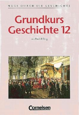Wege durch die Geschichte. Gymnasium Bayern - Oberstufe / Grundkurs Geschichte 12