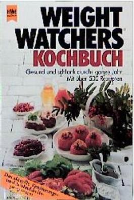 Weight Watchers Kochbuch. Gesund und schlank durchs ganze Jahr.