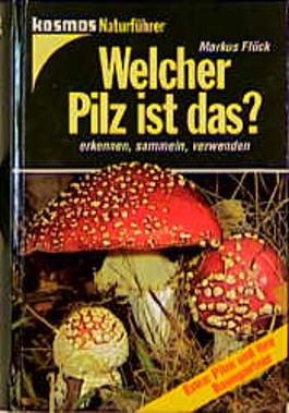 Welcher Pilz ist das? Erkennen, sammeln, verwenden