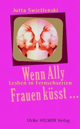 Wenn Ally Frauen küsst...