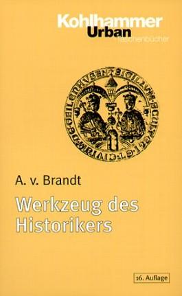 Werkzeug des Historikers. Eine Einführung in die Historischen Hilfswissenschaften.