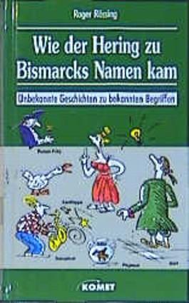 Wie der Hering zu Bismarcks Namen kam. Unbekannte Geschichten zu bekannten Begriffen