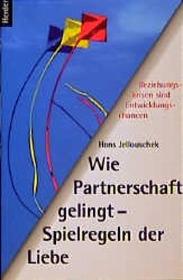 Wie Partnerschaft gelingt - Spielregeln der Liebe. Beziehungskrisen sind Entwicklungschancen