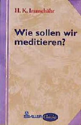 Wie sollen wir meditieren?