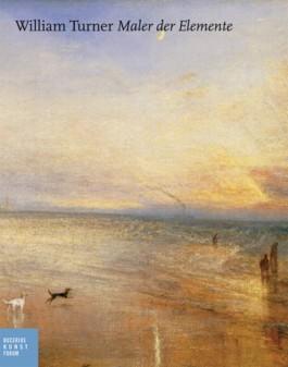 William Turner - Maler der Elemente