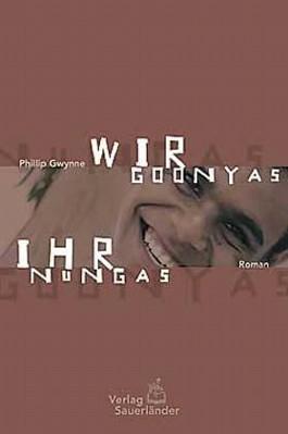 Wir Goonyas, ihr Nungas