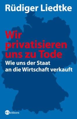 Wir privatisieren uns zu Tode