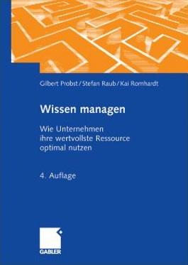 Wissen managen. Wie Unternehmen ihre wertvollste Ressource optimal nutzen (Edition Gabler/F.A.Z.)