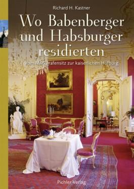 Wo Babenberger und Habsburger residierten
