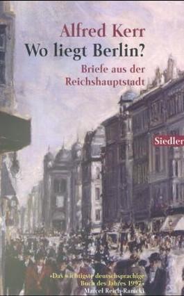 Wo liegt Berlin? Briefe aus der Reichshauptstadt 1895-1900
