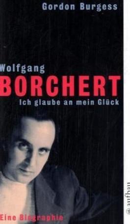 Wolfgang Borchert. Ich glaube an mein Glück