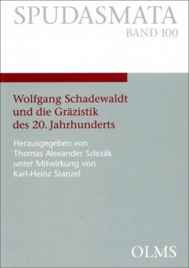Wolfgang Schadewaldt und die Gräzistik des 20. Jahrhunderts