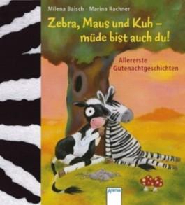 Zebra, Maus und Kuh - müde bist auch du!