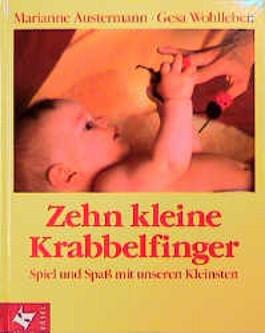 Zehn kleine Krabbelfinger. Spiel und Spaß mit unseren Kleinsten