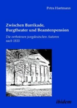 Zwischen Barrikade, Burgtheater und Beamtenpension. Die verbotenen jungdeutschen Autoren nach 1835