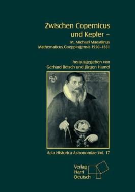 Zwischen Copernicus und Kepler - M. Michael Maestlin Mathematicus Goeppingensis 1550-1631