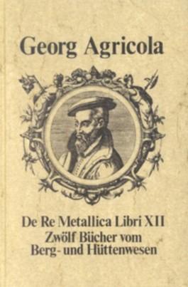 Zwölf Bücher vom Berg- und Hüttenwesen (De Re Metallica Libri XII)