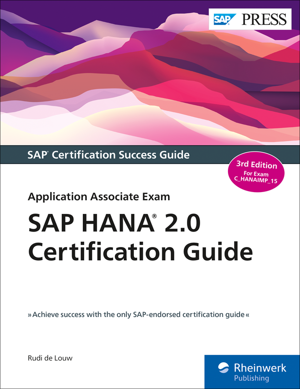 SAP HANA 2 0 Certification Guide: Application Associate Exam